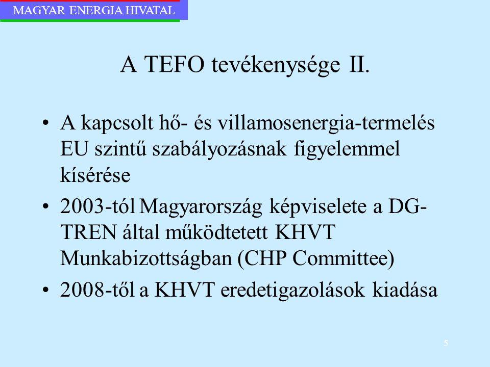 MAGYAR ENERGIA HIVATAL 5 A TEFO tevékenysége II. A kapcsolt hő- és villamosenergia-termelés EU szintű szabályozásnak figyelemmel kísérése 2003-tól Mag