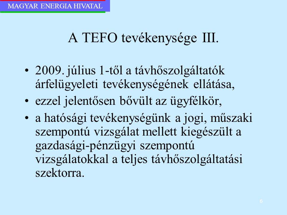 MAGYAR ENERGIA HIVATAL 6 A TEFO tevékenysége III. 2009. július 1-től a távhőszolgáltatók árfelügyeleti tevékenységének ellátása, ezzel jelentősen bővü
