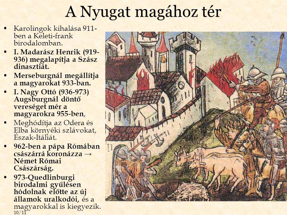 A Nyugat magához tér Karolingok kihalása 911- ben a Keleti-frank birodalomban. I. Madarász Henrik (919- 936) megalapítja a Szász dinasztiát. Merseburg