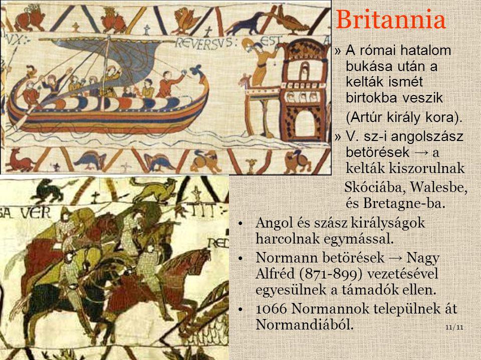 Britannia »A római hatalom bukása után a kelták ismét birtokba veszik (Artúr király kora). »V. sz-i angolszász betörések → a kelták kiszorulnak Skóciá