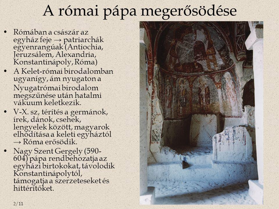 A római pápa megerősödése Rómában a császár az egyház feje → patriarchák egyenrangúak (Antiochia, Jeruzsálem, Alexandria, Konstantinápoly, Róma) A Kel