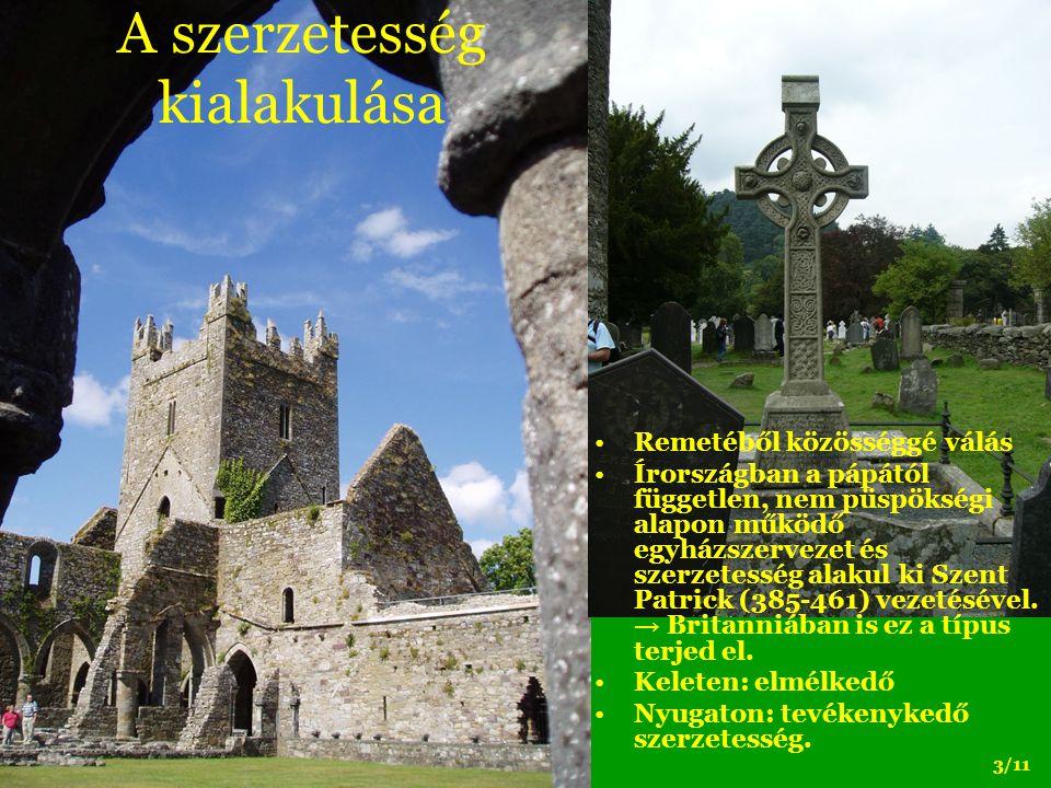 Remetéből közösséggé válás Írországban a pápától független, nem püspökségi alapon működő egyházszervezet és szerzetesség alakul ki Szent Patrick (385-