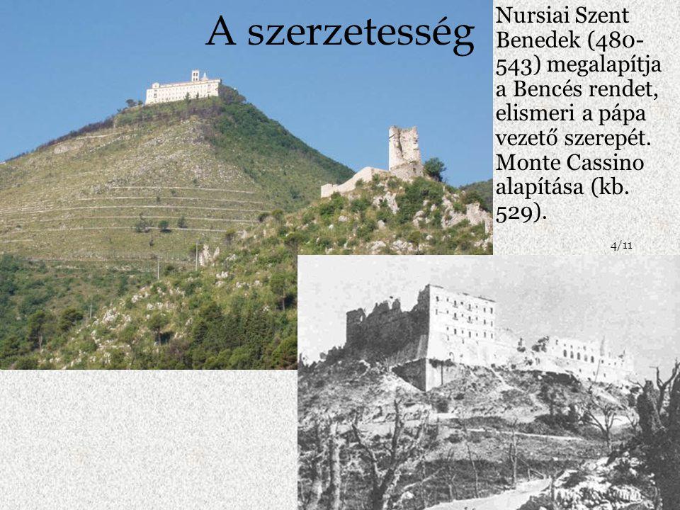 Nursiai Szent Benedek (480- 543) megalapítja a Bencés rendet, elismeri a pápa vezető szerepét. Monte Cassino alapítása (kb. 529). 4/11 A szerzetesség
