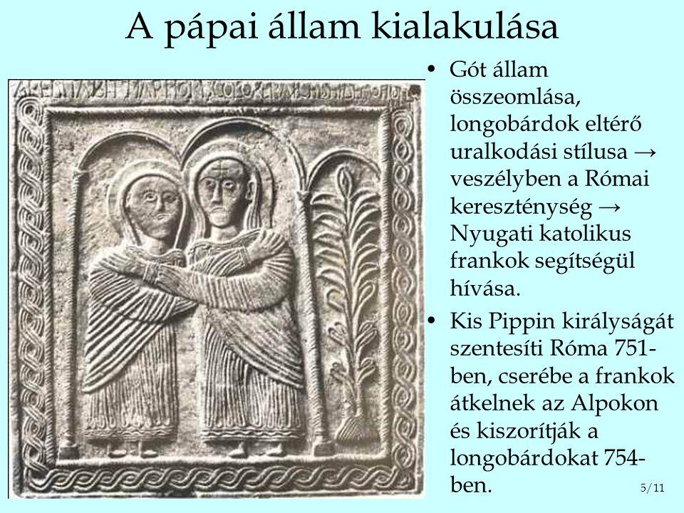 A világ két legrégebbi állama 756-ban Kis Pippin Róma és Ravenna környékét a pápának adományozza → a Pápai Állam létrejön.