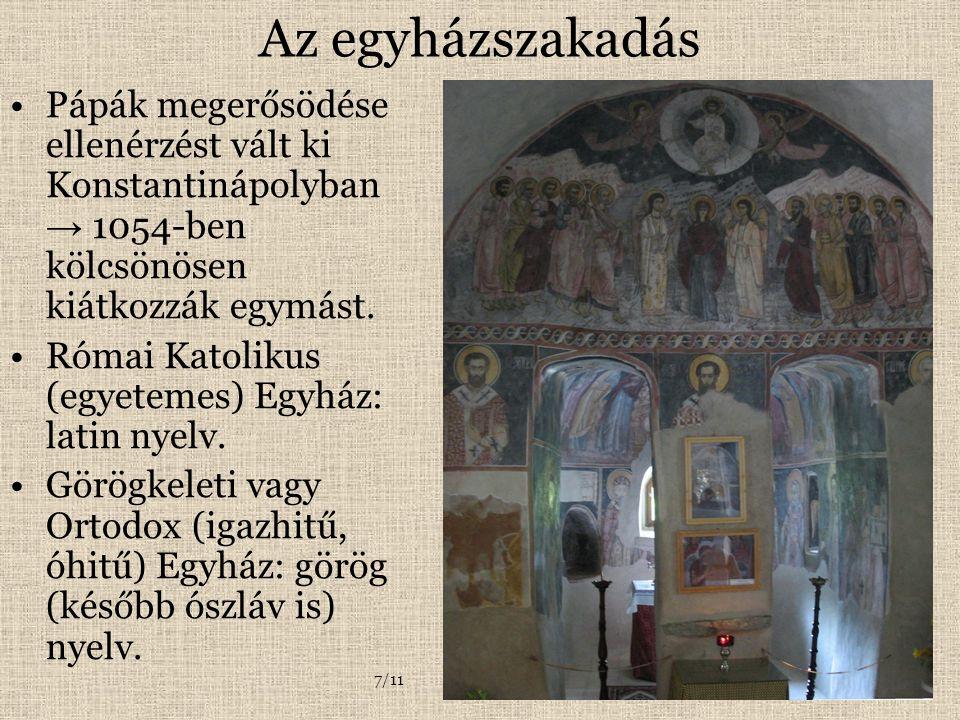 Az egyházszakadás Pápák megerősödése ellenérzést vált ki Konstantinápolyban → 1054-ben kölcsönösen kiátkozzák egymást. Római Katolikus (egyetemes) Egy