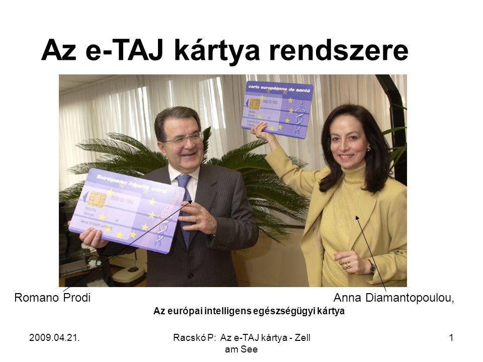 2009.04.21.Racskó P: Az e-TAJ kártya - Zell am See 2 Az osztrák egészségbiztosítási kártya két oldala A szlovén egészség-biztosítási és orvosi kártya A német e-TAJ kártyaA francia e-TAJ kártya Az e-TAJ kártya az EU-ban Az európai kártyák a kártya tulajdonosát – beteget és orvost – megbízhatóan azonosítják a rendszer számára, kulcsként szolgálnak egészségügyi adatok eléréséhez és tanúsítják a tulajdonos elektronikus aláírását.