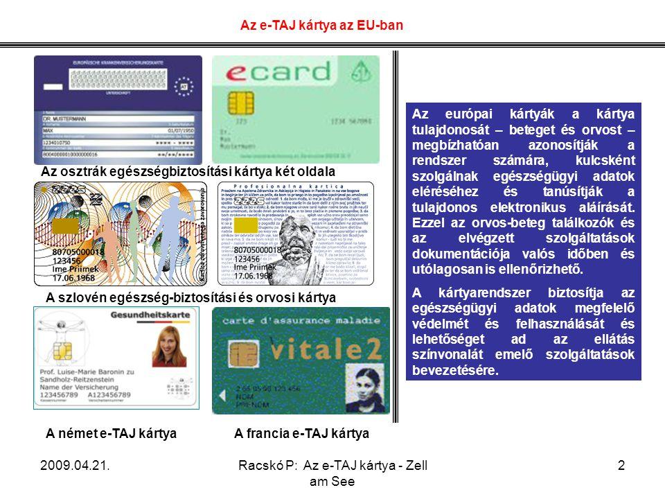 2009.04.21.Racskó P: Az e-TAJ kártya - Zell am See 13 Példák: A cégeljárások során a cégekkel kapcsolatos adatszolgáltatás a cégbíróságok felé Erkölcsi bizonyítvány elektronikus igénylése és küldése Anyakönyvi kivonat elektronikus kérése és küldése A Biztonságos Elektronikus Dokumentum-továbbítási Szolgáltatás (BEDSZ) a 182/2007.