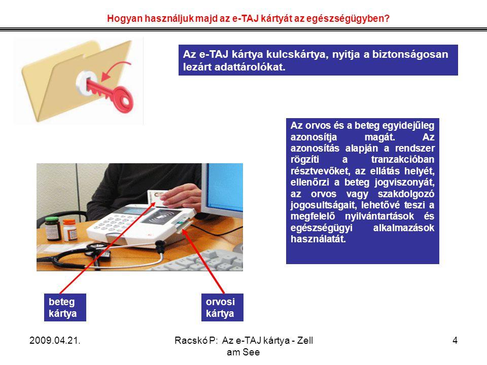2009.04.21.Racskó P: Az e-TAJ kártya - Zell am See 4 Az e-TAJ kártya kulcskártya, nyitja a biztonságosan lezárt adattárolókat. Az orvos és a beteg egy