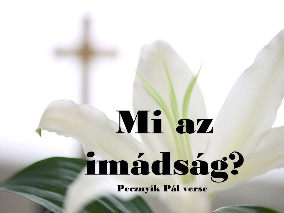 Mi az imádság? Pecznyík Pál verse