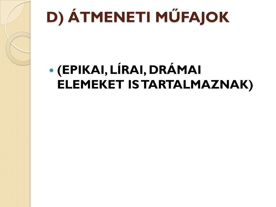 D) ÁTMENETI MŰFAJOK (EPIKAI, LÍRAI, DRÁMAI ELEMEKET IS TARTALMAZNAK)