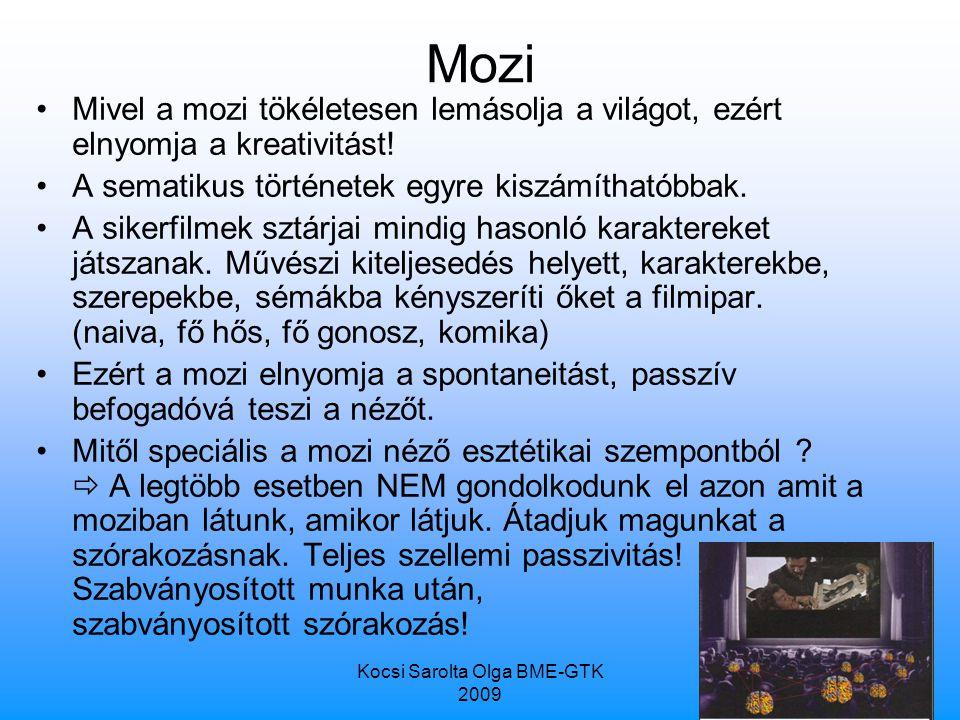 Kocsi Sarolta Olga BME-GTK 2009 17 Mozi Mivel a mozi tökéletesen lemásolja a világot, ezért elnyomja a kreativitást.