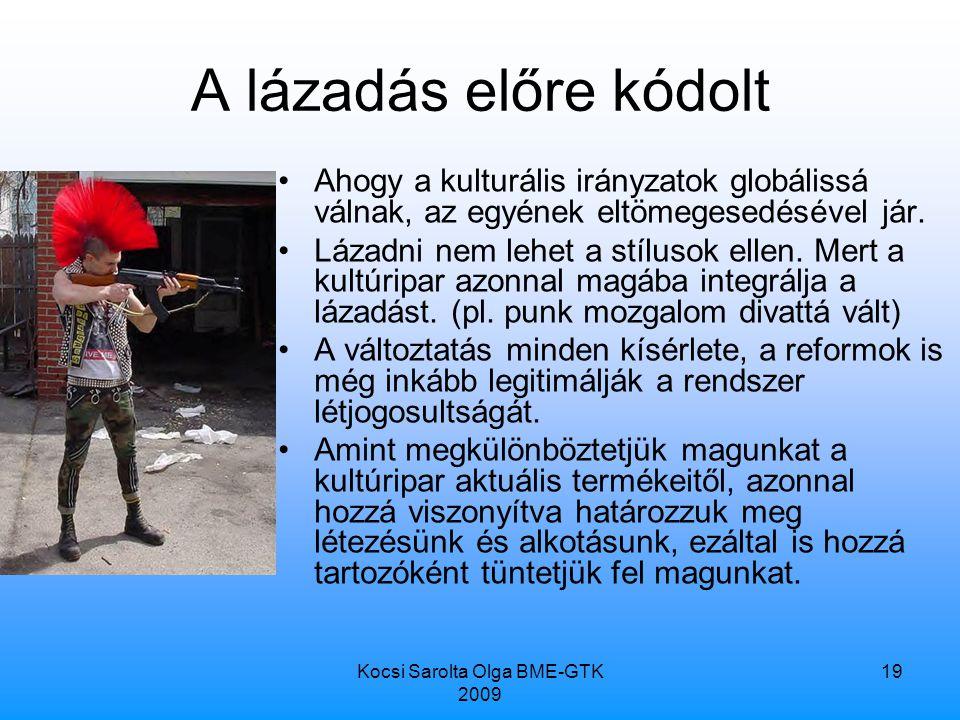 Kocsi Sarolta Olga BME-GTK 2009 19 A lázadás előre kódolt Ahogy a kulturális irányzatok globálissá válnak, az egyének eltömegesedésével jár.
