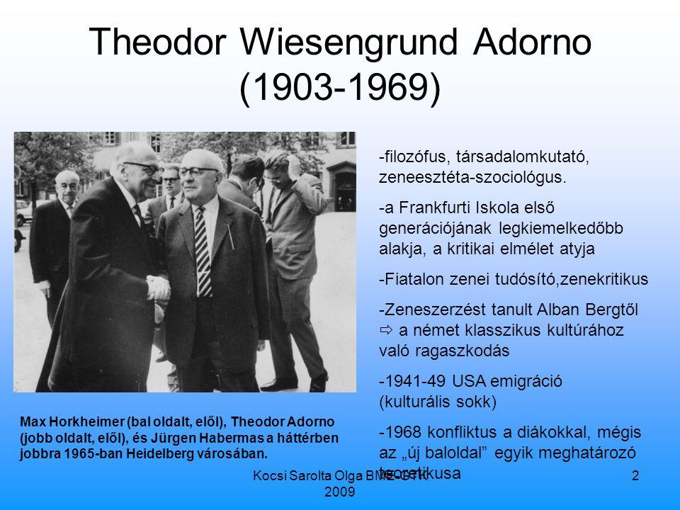 Kocsi Sarolta Olga BME-GTK 2009 2 Theodor Wiesengrund Adorno (1903-1969) Max Horkheimer (bal oldalt, elől), Theodor Adorno (jobb oldalt, elől), és Jürgen Habermas a háttérben jobbra 1965-ban Heidelberg városában.