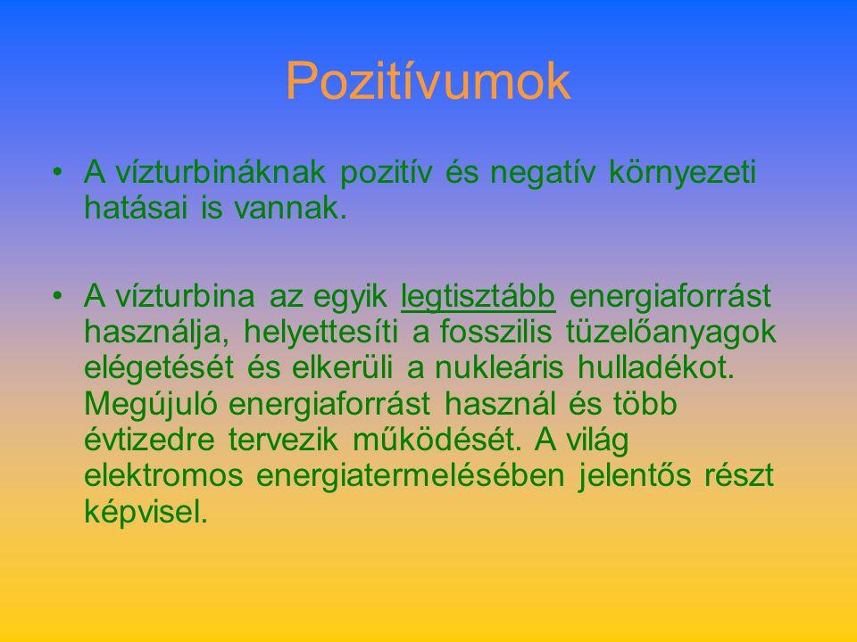 Pozitívumok A vízturbináknak pozitív és negatív környezeti hatásai is vannak. A vízturbina az egyik legtisztább energiaforrást használja, helyettesíti