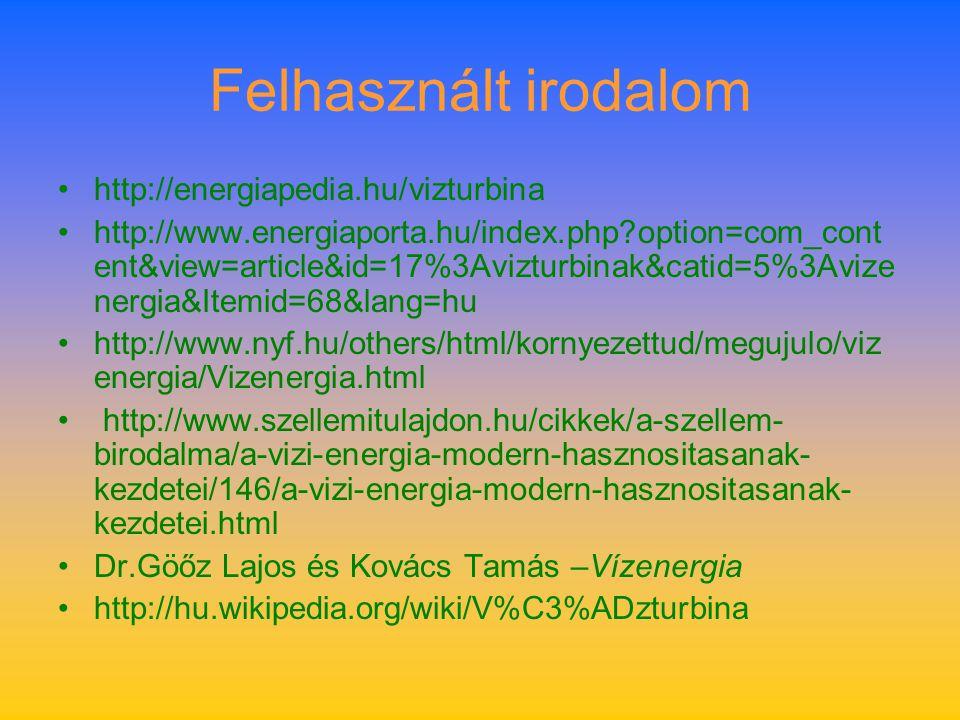 Felhasznált irodalom http://energiapedia.hu/vizturbina http://www.energiaporta.hu/index.php?option=com_cont ent&view=article&id=17%3Avizturbinak&catid