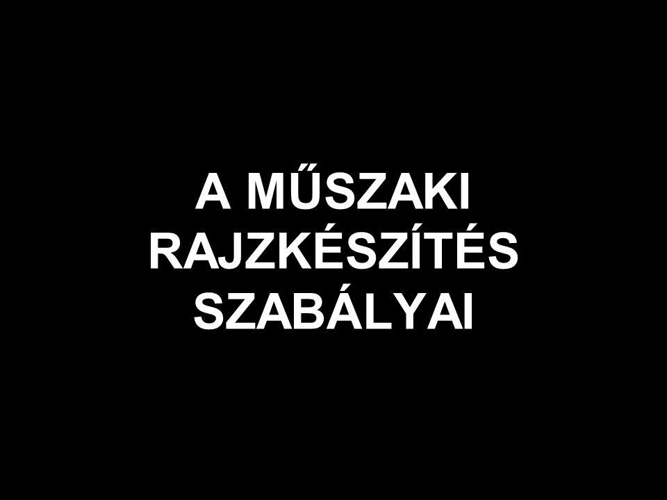 A MŰSZAKI RAJZKÉSZÍTÉS SZABÁLYAI