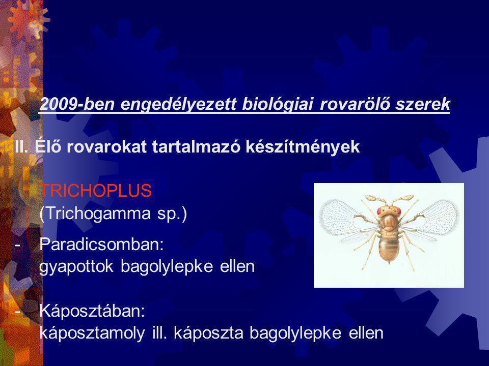 2009-ben engedélyezett biológiai rovarölő szerek II. Élő rovarokat tartalmazó készítmények TRICHOPLUS (Trichogamma sp.) -Paradicsomban: gyapottok bago