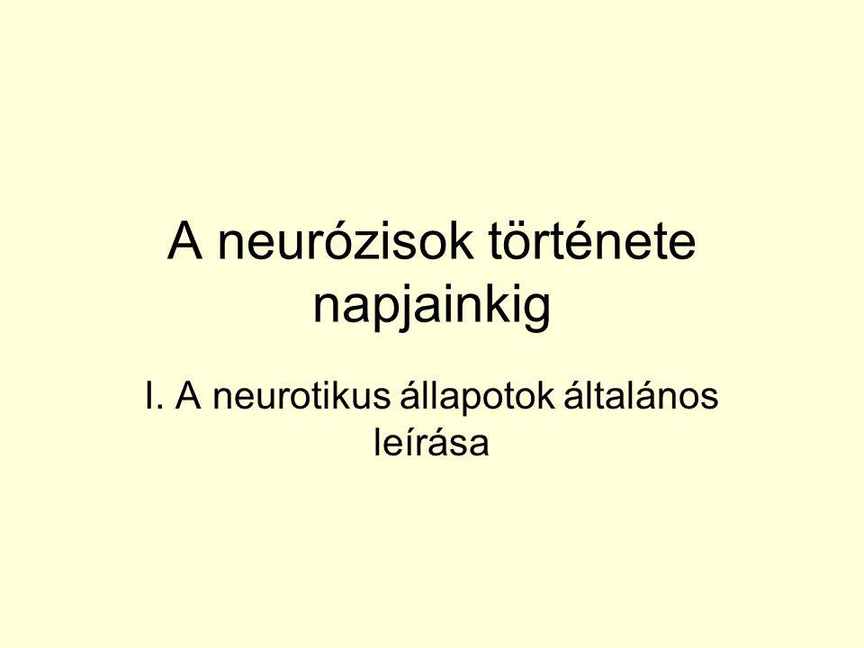 A neurózis fogalom története Cullen: lázak kachexiák lokális betegségek neurózisok – Neurosis: coma adynamia spasmus vesania