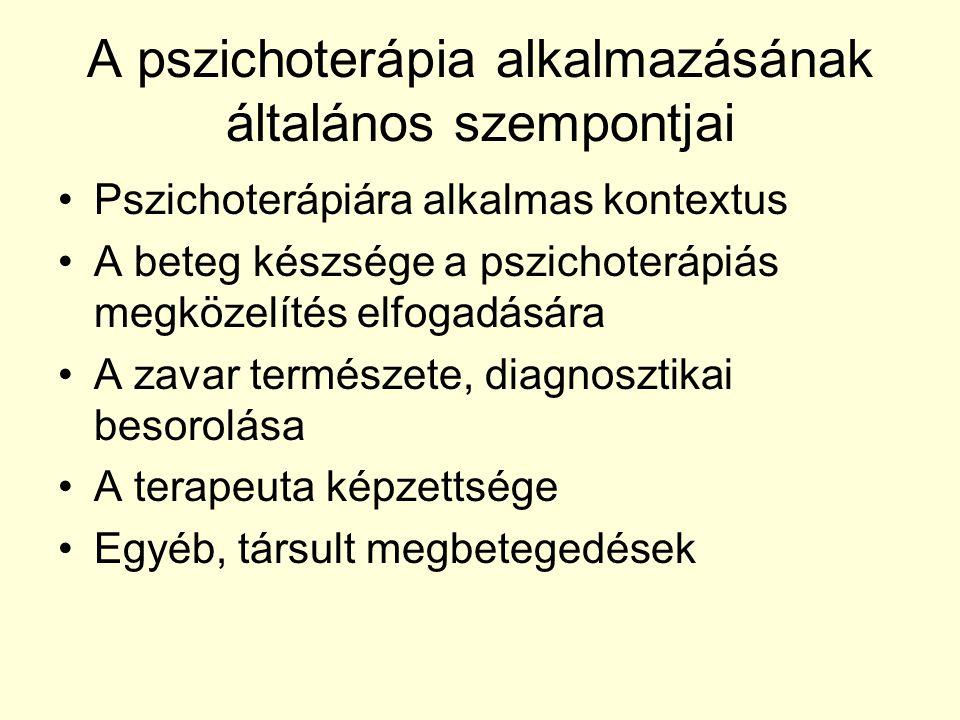 A pszichoterápia alkalmazásának általános szempontjai Pszichoterápiára alkalmas kontextus A beteg készsége a pszichoterápiás megközelítés elfogadására