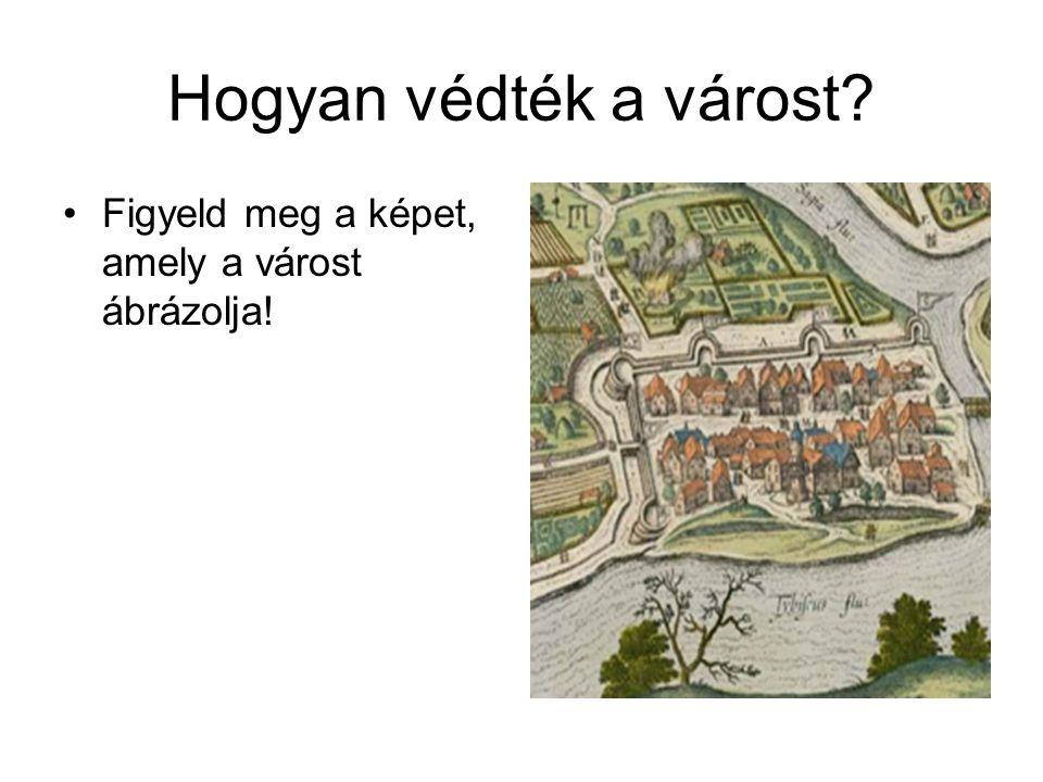 Hogyan védték a várost? Figyeld meg a képet, amely a várost ábrázolja!