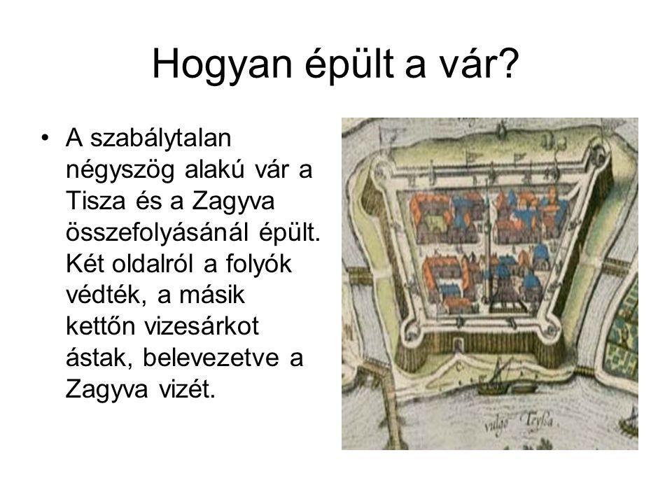 Hogyan épült a vár.A szabálytalan négyszög alakú vár a Tisza és a Zagyva összefolyásánál épült.