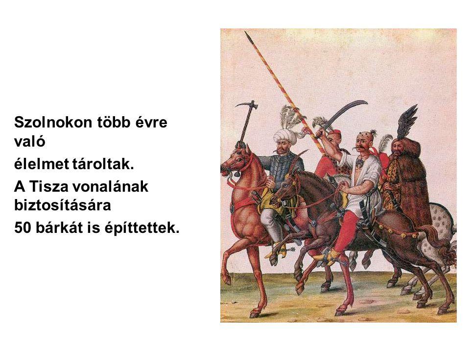 Szolnokon több évre való élelmet tároltak. A Tisza vonalának biztosítására 50 bárkát is építtettek.