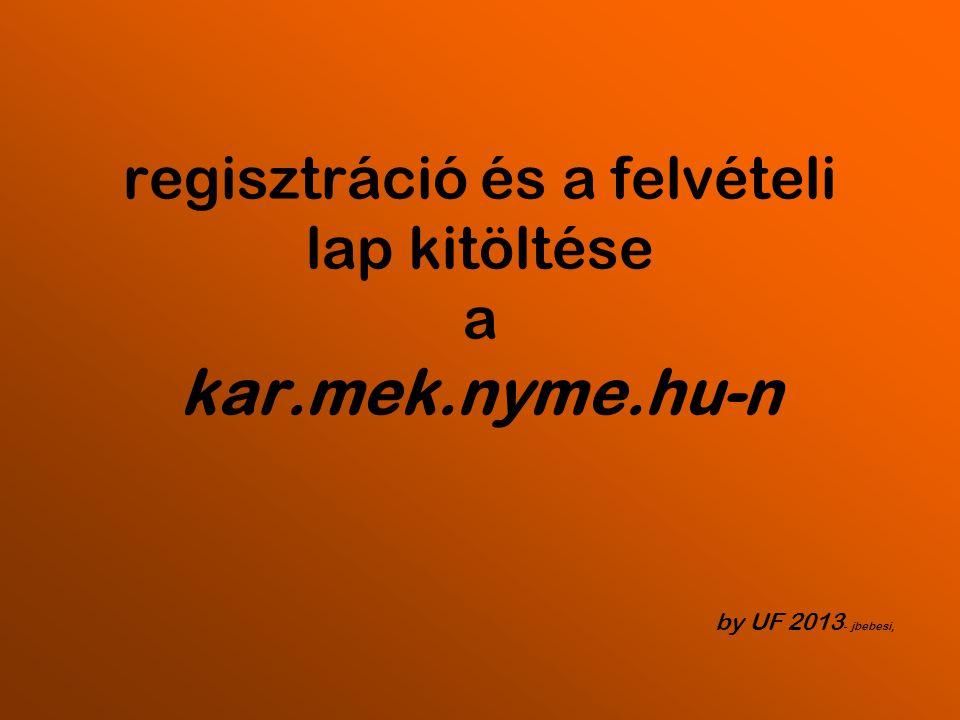 regisztráció és a felvételi lap kitöltése a kar.mek.nyme.hu-n by UF 2013 - jbebesi,