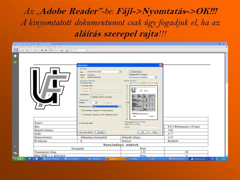 """Az """" Adobe Reader -be: Fájl->Nyomtatás->OK!!."""