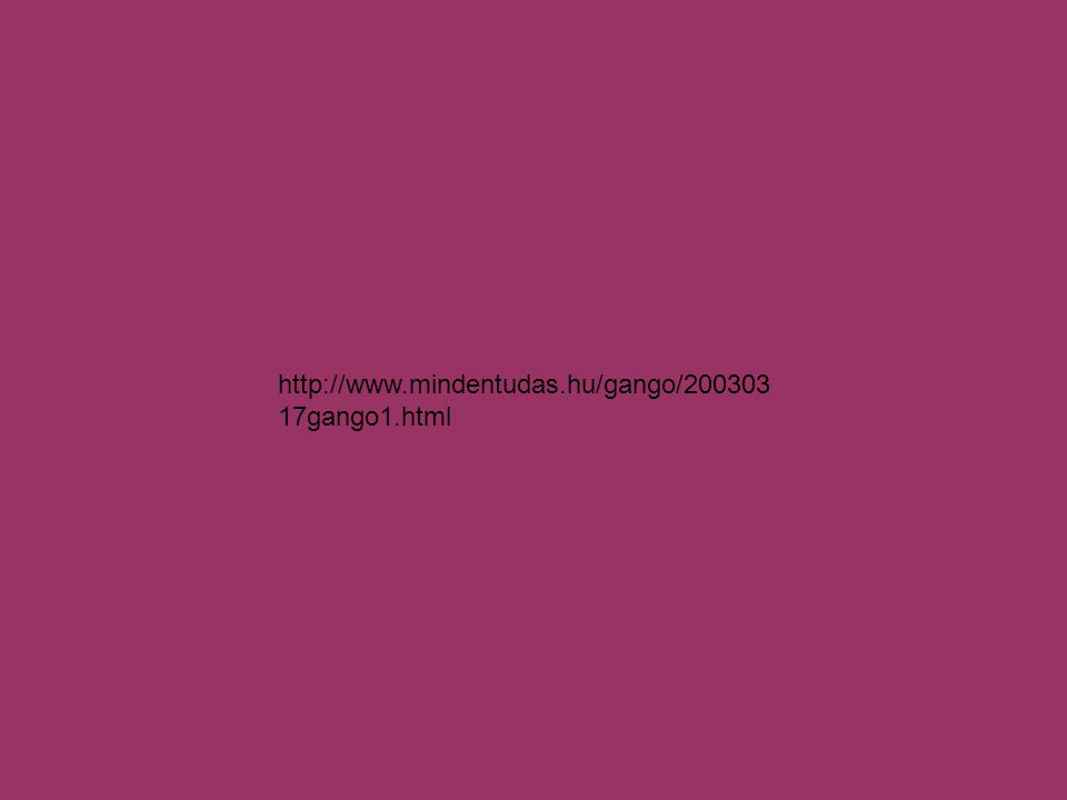 http://www.mindentudas.hu/gango/200303 17gango1.html
