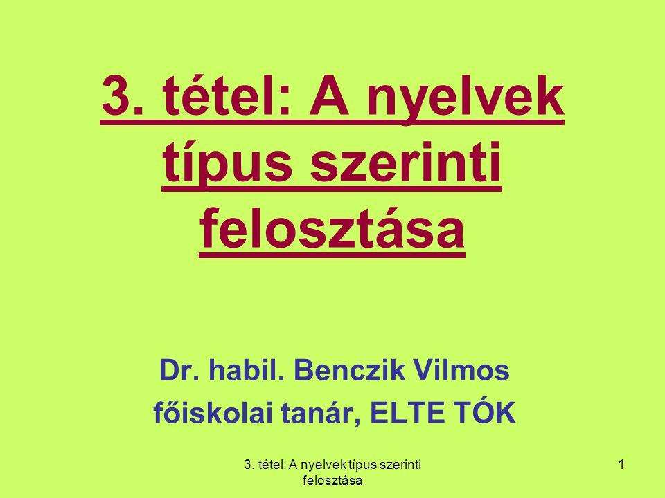 3. tétel: A nyelvek típus szerinti felosztása 1 Dr. habil. Benczik Vilmos főiskolai tanár, ELTE TÓK