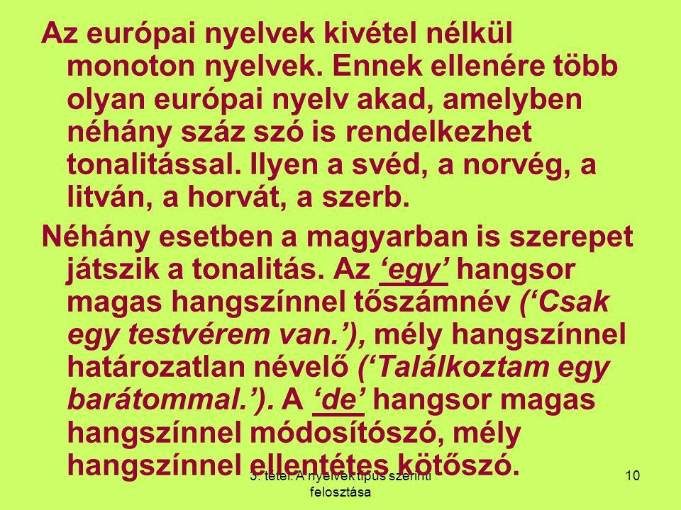 3. tétel: A nyelvek típus szerinti felosztása 10 Az európai nyelvek kivétel nélkül monoton nyelvek. Ennek ellenére több olyan európai nyelv akad, amel