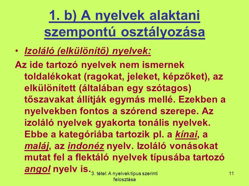 3. tétel: A nyelvek típus szerinti felosztása 11 1. b) A nyelvek alaktani szempontú osztályozása Izoláló (elkülönítő) nyelvek: Az ide tartozó nyelvek