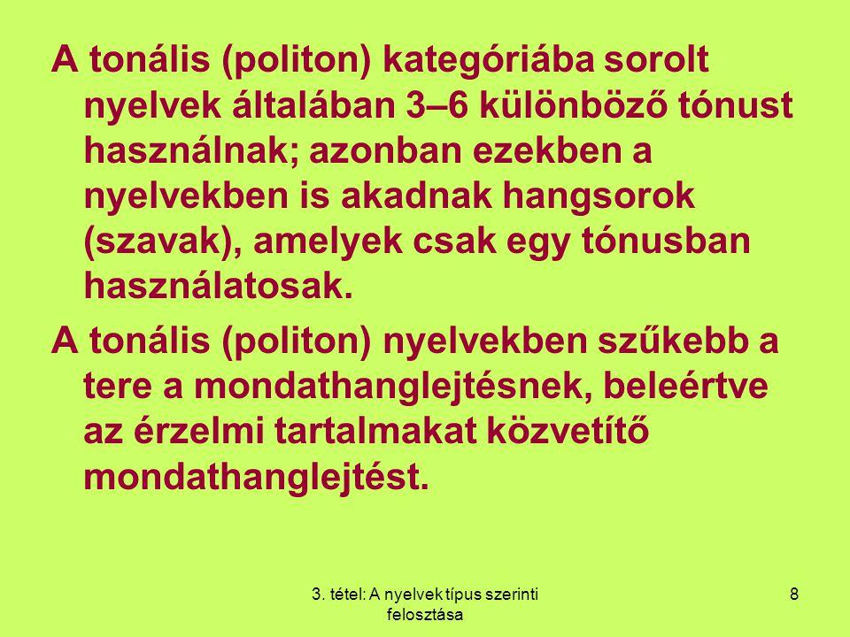 3. tétel: A nyelvek típus szerinti felosztása 8 A tonális (politon) kategóriába sorolt nyelvek általában 3–6 különböző tónust használnak; azonban ezek