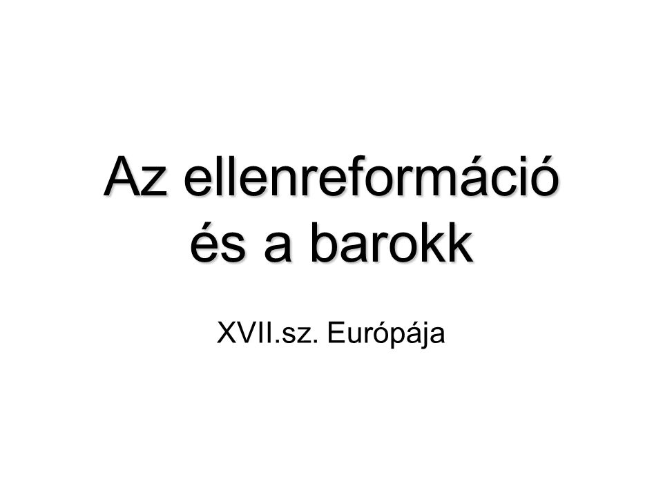 Az ellenreformáció és a barokk XVII.sz. Európája