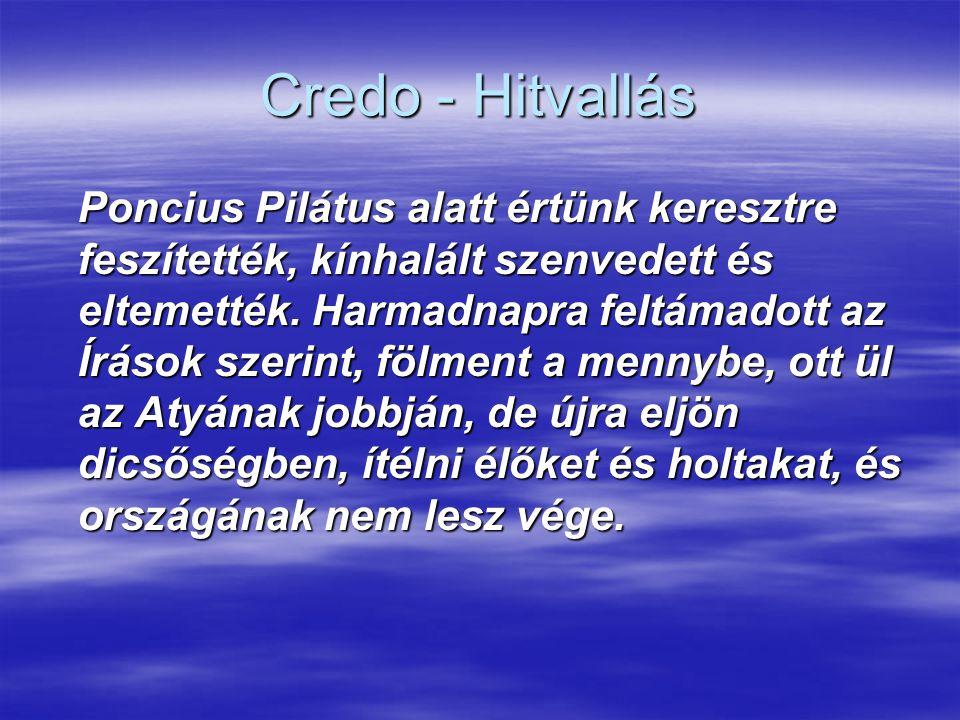 Credo - Hitvallás Poncius Pilátus alatt értünk keresztre feszítették, kínhalált szenvedett és eltemették. Harmadnapra feltámadott az Írások szerint, f