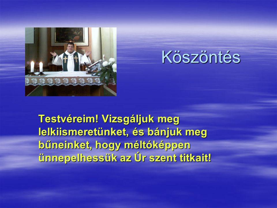 Köszöntés Testvéreim! Vizsgáljuk meg lelkiismeretünket, és bánjuk meg bűneinket, hogy méltóképpen ünnepelhessük az Úr szent titkait!