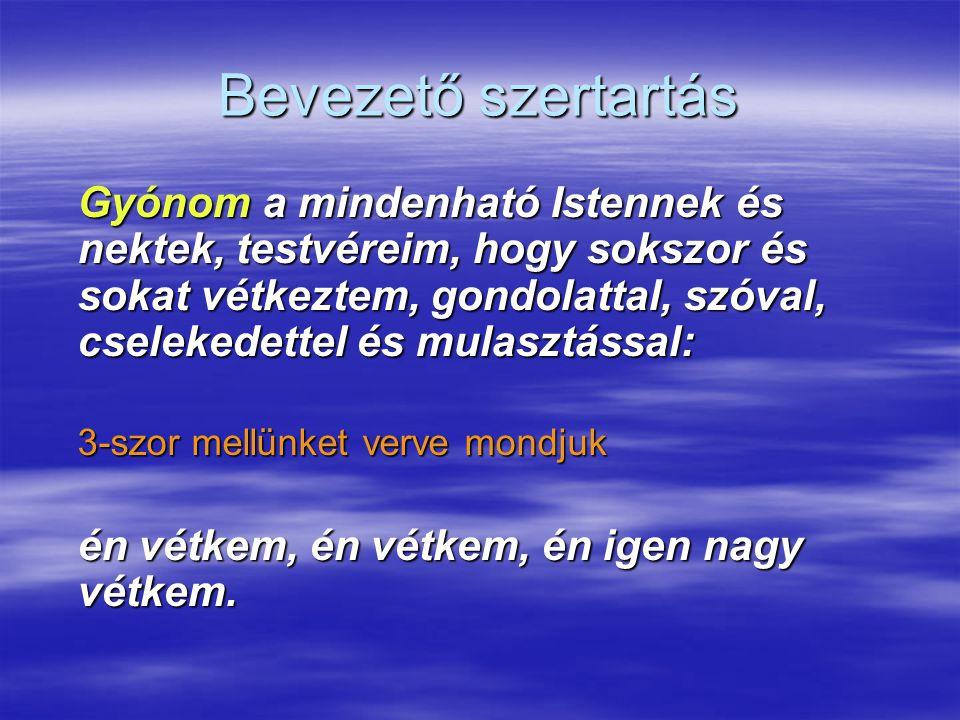 Bevezető szertartás Gyónom a mindenható Istennek és nektek, testvéreim, hogy sokszor és sokat vétkeztem, gondolattal, szóval, cselekedettel és mulaszt
