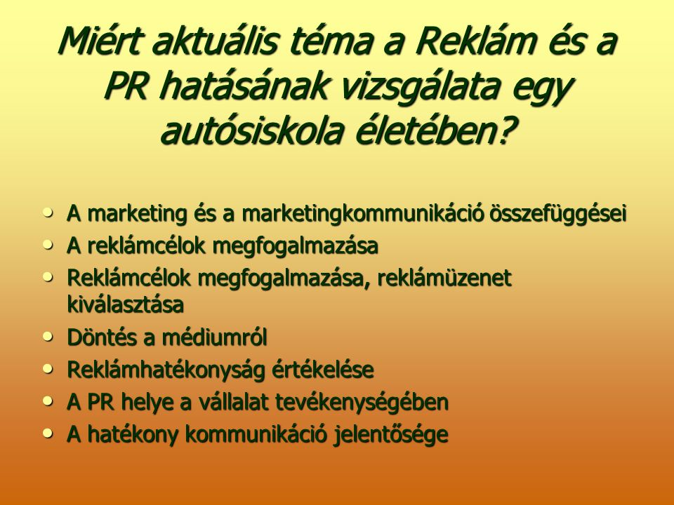 Miért aktuális téma a Reklám és a PR hatásának vizsgálata egy autósiskola életében? A marketing és a marketingkommunikáció összefüggései A marketing é