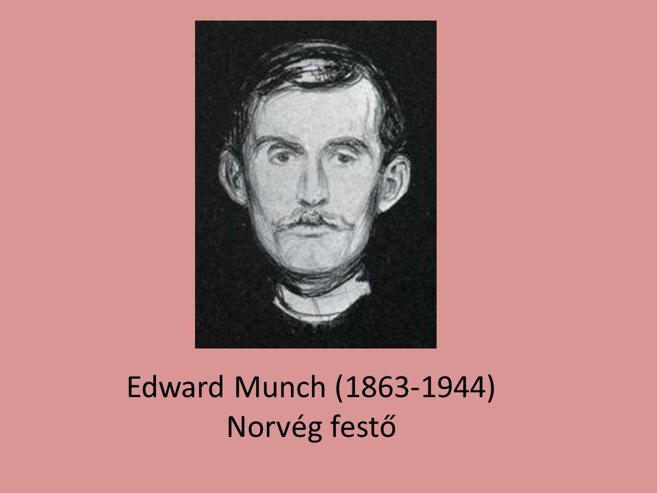 Edward Munch (1863-1944) Norvég festő