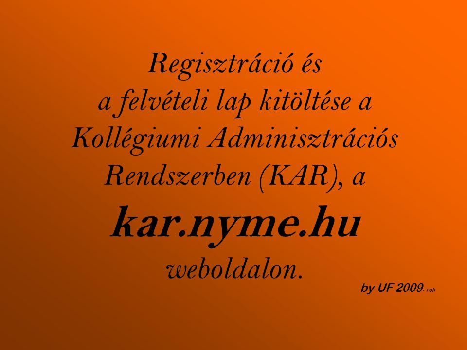 Regisztráció és a felvételi lap kitöltése a Kollégiumi Adminisztrációs Rendszerben (KAR), a kar.nyme.hu weboldalon.