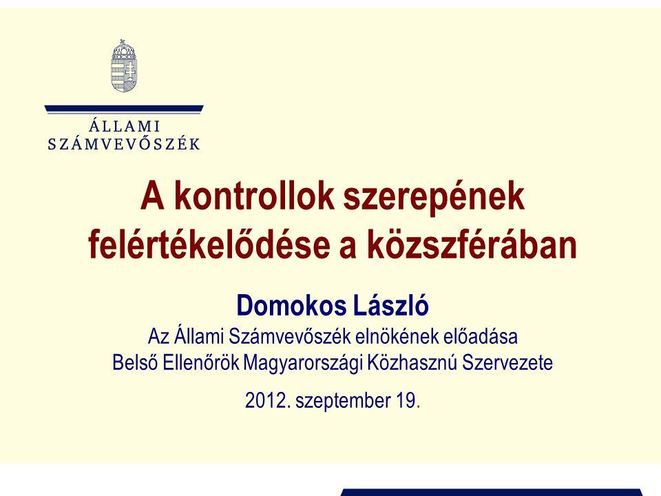 A kontrollok szerepének felértékelődése a közszférában Domokos László Az Állami Számvevőszék elnökének előadása Belső Ellenőrök Magyarországi Közhaszn
