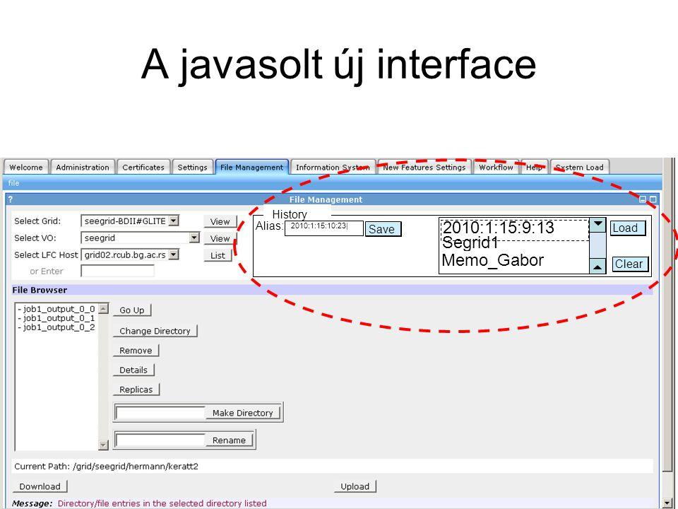 A javasolt új interface History Alias: Save Load 2010:1:15:10:23| 2010:1:15:9:13 Segrid1 Memo_Gabor Clear