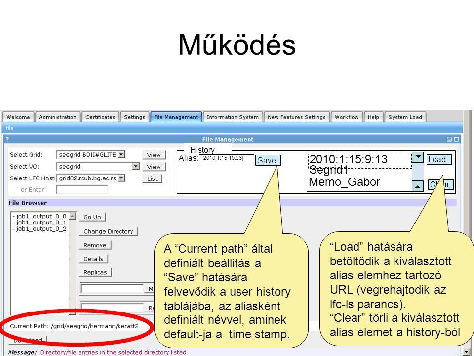 Működés History Alias: Save Load 2010:1:15:10:23| 2010:1:15:9:13 Segrid1 Memo_Gabor Clear A Current path által definiált beállitás a Save hatására felvevődik a user history tablájába, az aliasként definiált névvel, aminek default-ja a time stamp.