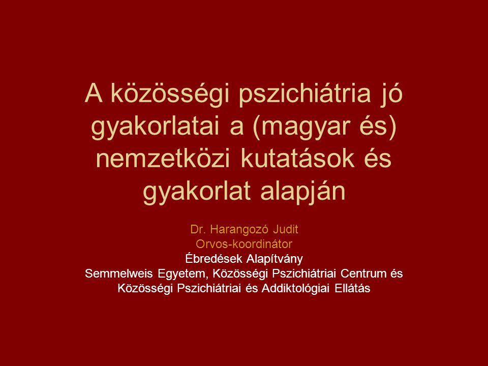 A közösségi pszichiátria jó gyakorlatai a (magyar és) nemzetközi kutatások és gyakorlat alapján Dr. Harangozó Judit Orvos-koordinátor Ébredések Alapít