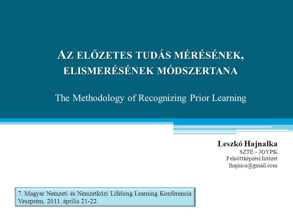 A Z ELŐZETES TUDÁS MÉRÉSÉNEK, ELISMERÉSÉNEK MÓDSZERTANA A Z ELŐZETES TUDÁS MÉRÉSÉNEK, ELISMERÉSÉNEK MÓDSZERTANA The Methodology of Recognizing Prior L