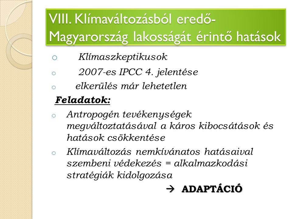 o Klímaszkeptikusok o 2007-es IPCC 4. jelentése o elkerülés már lehetetlen Feladatok: o Antropogén tevékenységek megváltoztatásával a káros kibocsátás