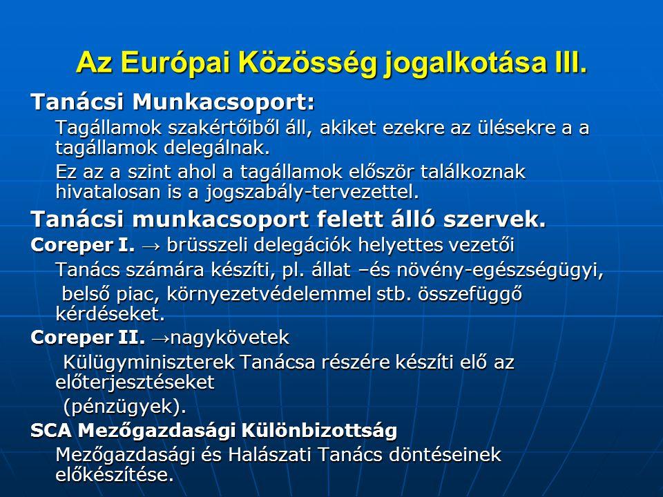 Az Európai Közösség jogalkotása III. Tanácsi Munkacsoport: Tagállamok szakértőiből áll, akiket ezekre az ülésekre a a tagállamok delegálnak. Ez az a s