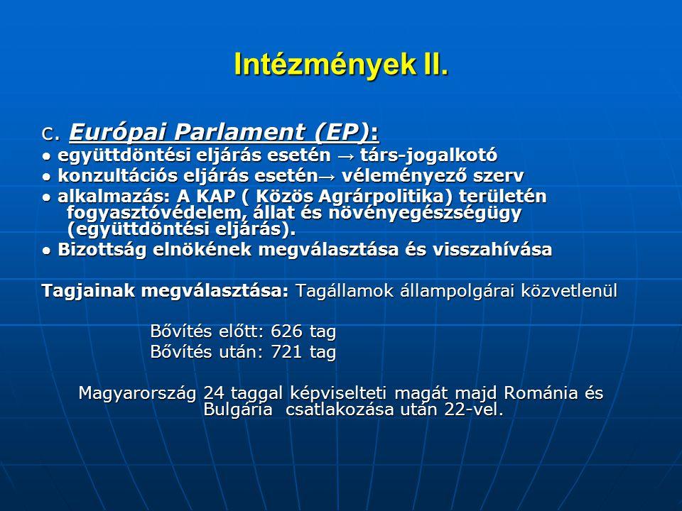 Intézmények II. c. Európai Parlament (EP): ● együttdöntési eljárás esetén → társ-jogalkotó ● konzultációs eljárás esetén → véleményező szerv ● alkalma