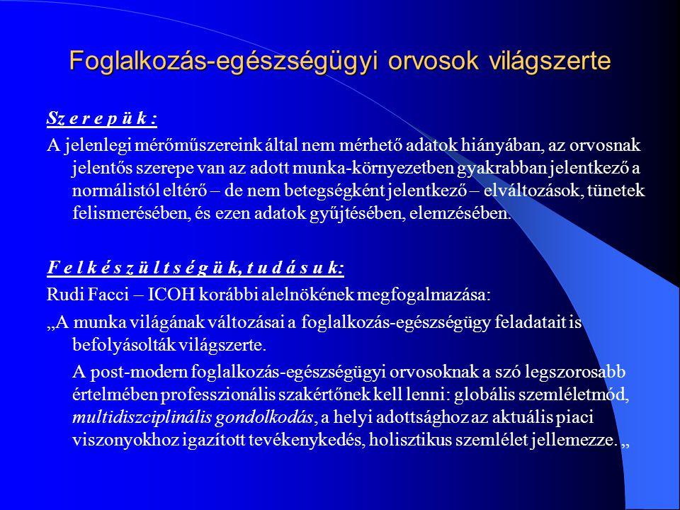 Foglalkozás-egészségügyi orvosok világszerte Sz e r e p ü k : A jelenlegi mérőműszereink által nem mérhető adatok hiányában, az orvosnak jelentős szer