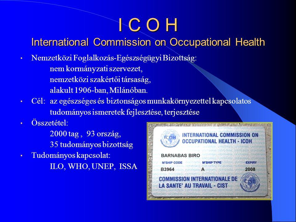 I C O H International Commission on Occupational Health Nemzetközi Foglalkozás-Egészségügyi Bizottság: nem kormányzati szervezet, nemzetközi szakértői